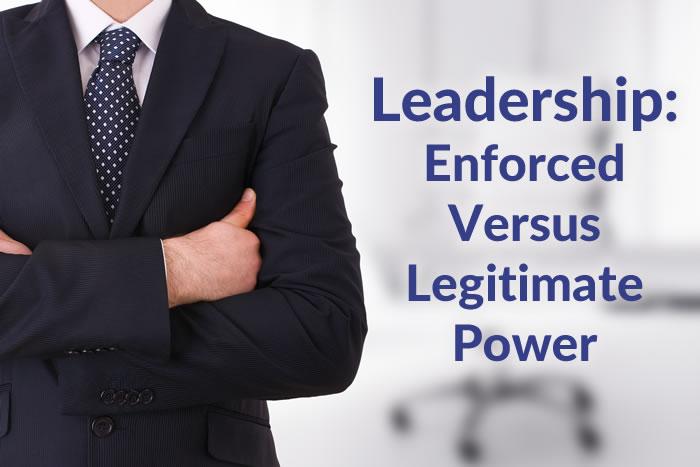 Leadership: Enforced vs Legitimate Power