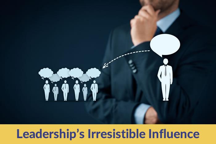 Leadership's Irresistible Influence