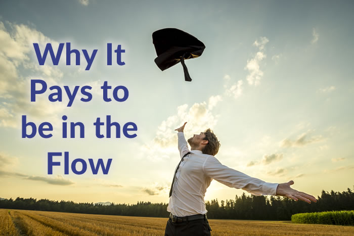 Why it pays to be in the flow