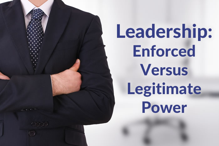 Leadership: Enforced vs Legitimate Power